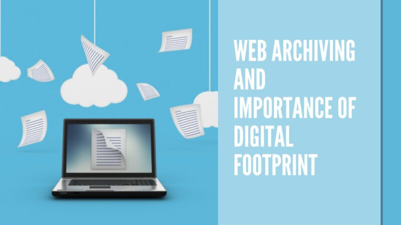 Web Archiving and Importance of Digital Footprint