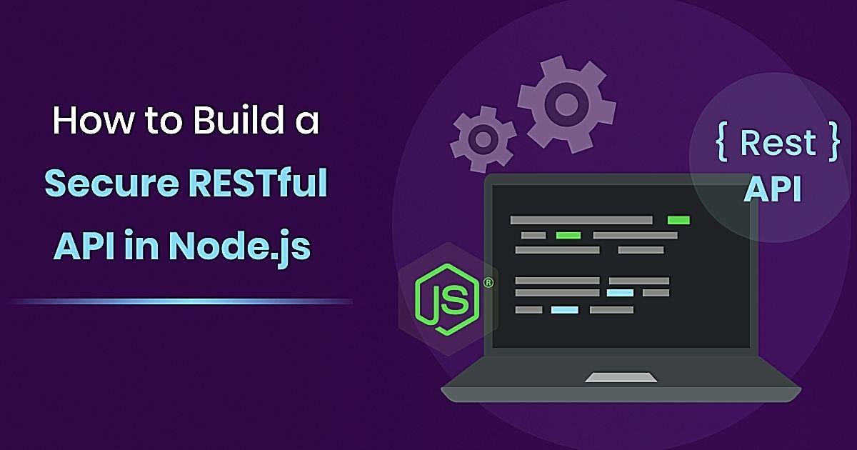 How To Build A Secure RESTful API In Node.js